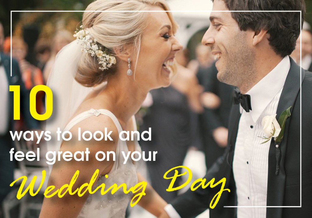 10 ways to look good on your wedding day