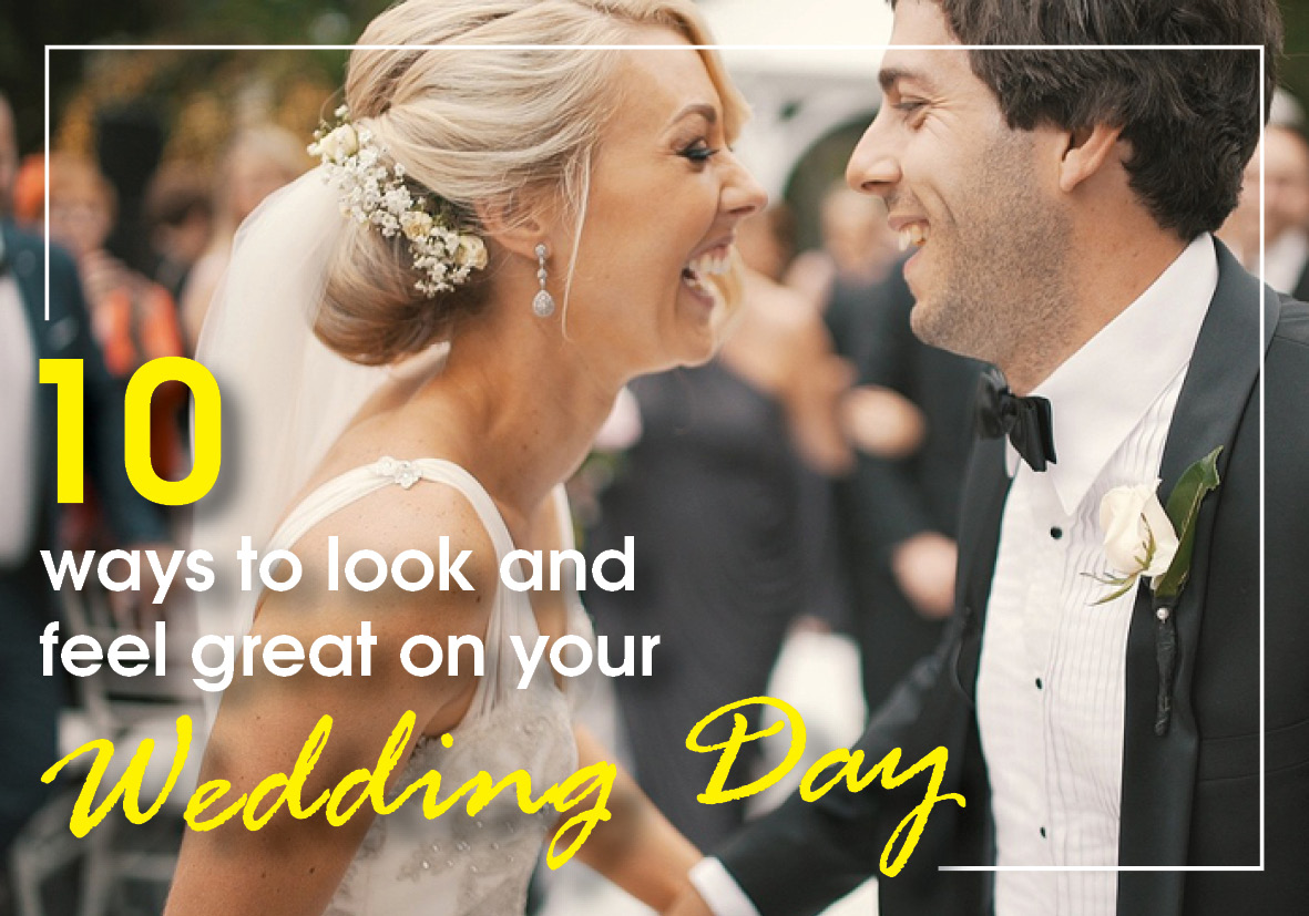 10 ways to look great on your wedding day